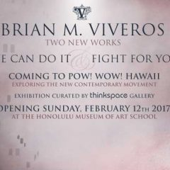 BRIAN M. VIVEROS TWO NEW WORKS COMING TO POW! WOW! HAWAII OPENING SUNDAY, FEBRUARY 12TH 2017
